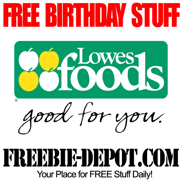 BIRTHDAY FREEBIE – Lowes Foods ~