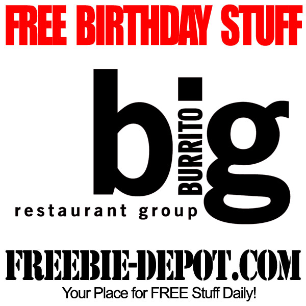 FREE BIRTHDAY STUFF – big Burrito Restaurant Group – $30 FREE BDay Reward!