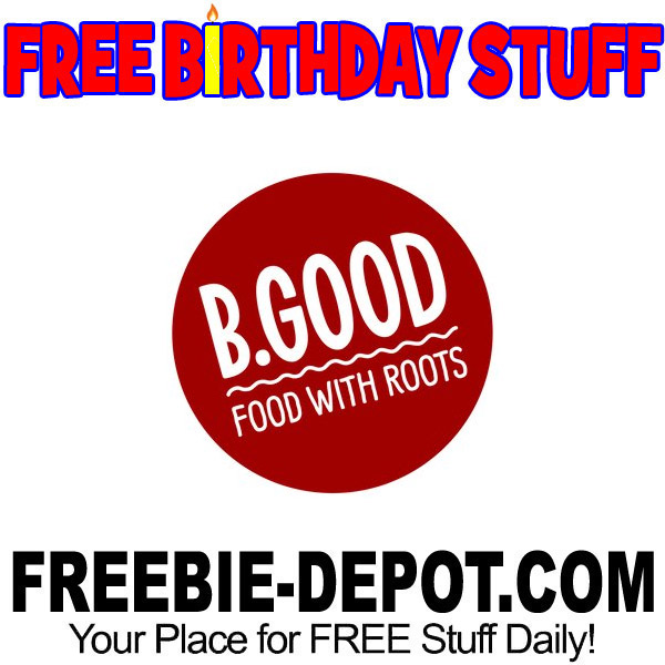 FREE BIRTHDAY STUFF – B.GOOD Food With Roots