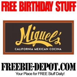 FREE BIRTHDAY STUFF – Miguel's California Mexican Cocina – FREE BDay Meal