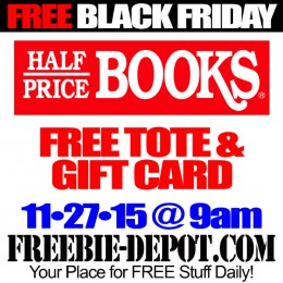 FREE BLACK FRIDAY STUFF – Half Price Books – FREE Tote & Gift Card – 11/27/15 @ 9 am