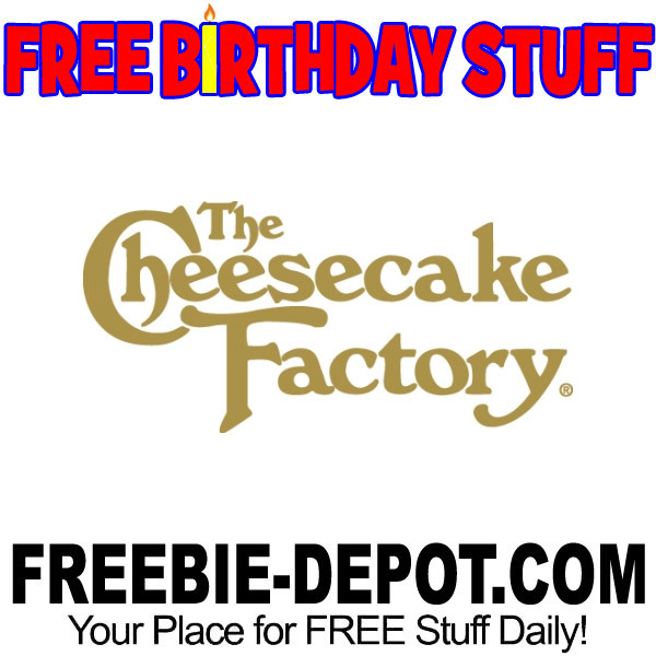 BIRTHDAY FREEBIE The Cheesecake Factory Freebie Depot