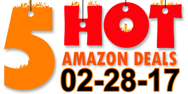 5 HOT AMAZON DEALS – 2/28/17