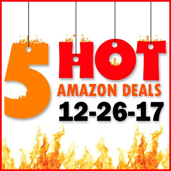 5 HOT AMAZON DEALS – 12/26/17