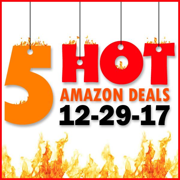 5 HOT AMAZON DEALS – 12/29/17