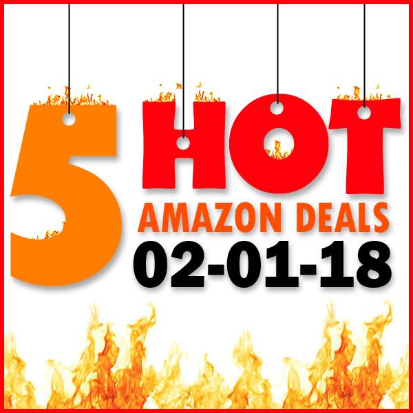 5 HOT AMAZON DEALS – 2/1/18
