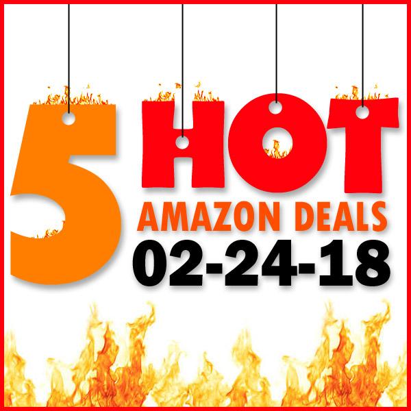 5 HOT AMAZON DEALS – 2/24/18
