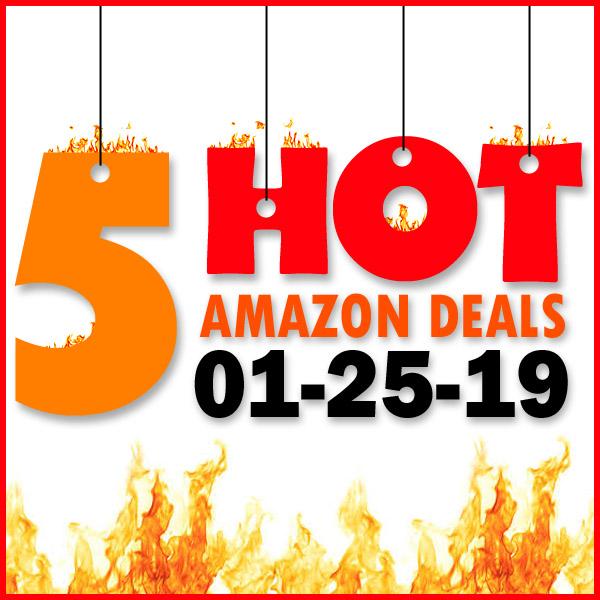 5 HOT AMAZON DEALS – 01/25/19