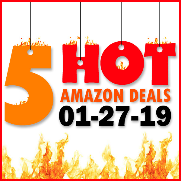 5 HOT AMAZON DEALS – 01/27/19