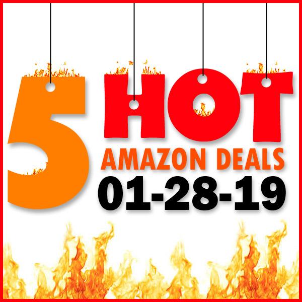 5 HOT AMAZON DEALS – 01/28/19
