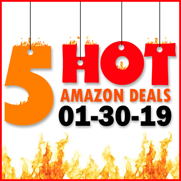 5 HOT AMAZON DEALS – 01/30/19
